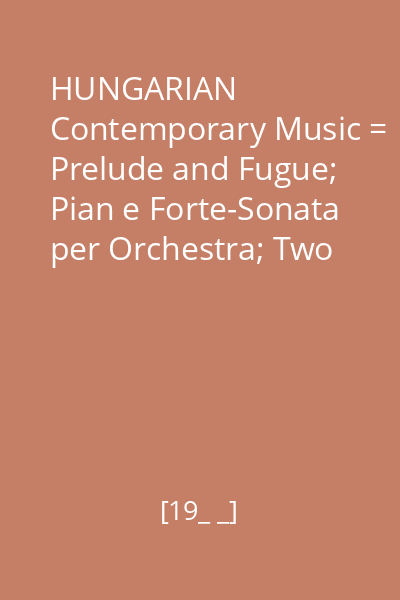 HUNGARIAN Contemporary Music = Prelude and Fugue; Pian e Forte-Sonata per Orchestra; Two Laments; Concertino (1957)