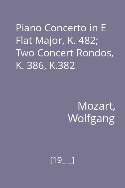 Piano Concerto in E Flat Major, K. 482; Two Concert Rondos, K. 386, K.382